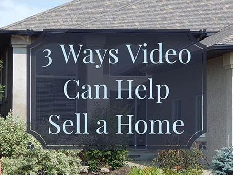 3 Ways Video Can Help Sell A Home