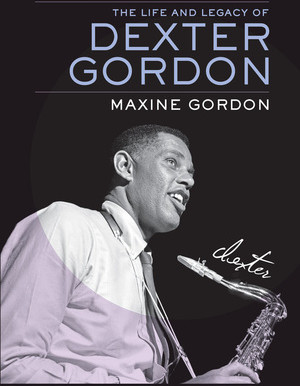 Sophisticated Giant: The Life and Legacy of Dexter Gordon by Maxine Gordon (University of California