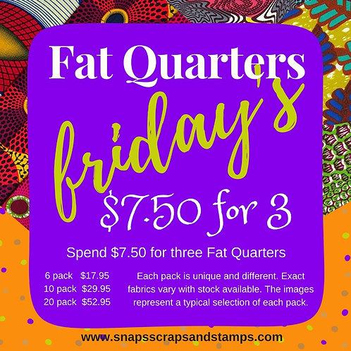 FAT QUARTERS FRIDAY