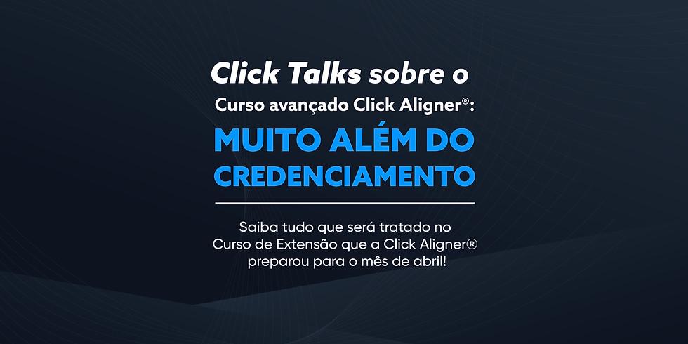 Click Talks sobre o Curso: Click Aligner® na prática - Muito além do credenciamento
