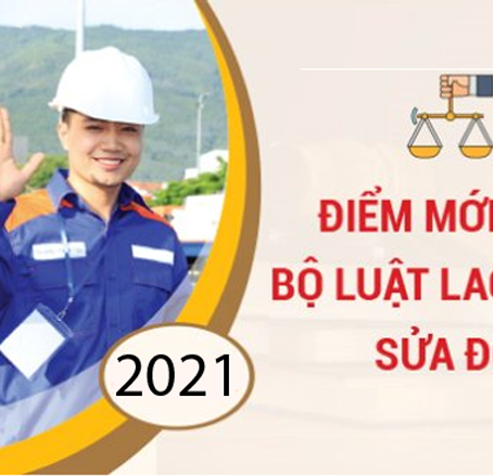 17 nội dung mới của Bộ Luật Lao Động cải sửa năm 2019 có hiệu lực từ 2021