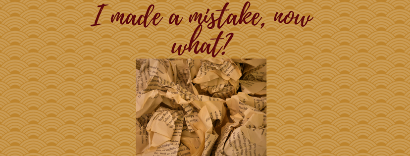I made a mistake, now what?