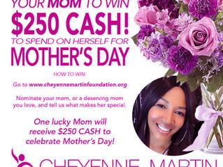 Mother's Day Sponsored by Cheyenne Martin Foundation.