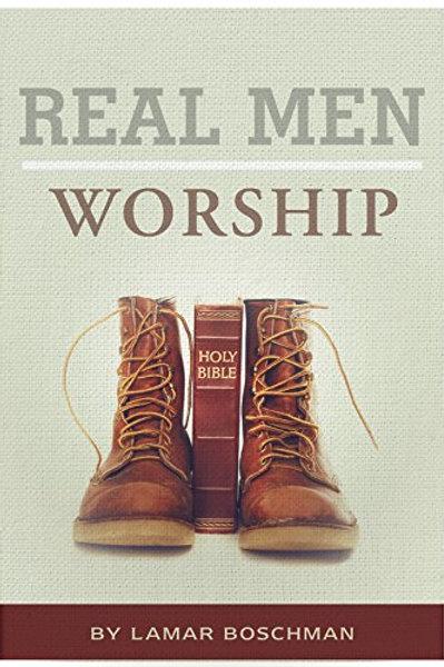 REAL MEN WORSHIP - An Inspiring Devotional