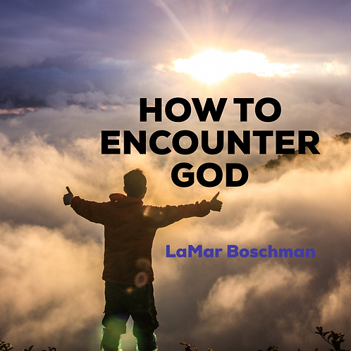 HOW TO ENCOUNTER GOD - LaMar Boschman