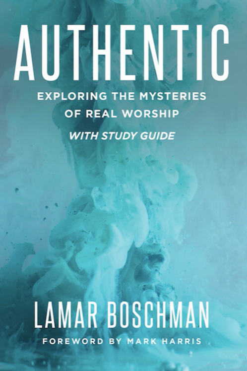 AUTHENTIC: Exploring the Mysteries of Real Worship (includes Study Guide)