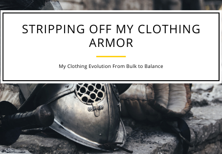 Stripping Off My Clothing Armor