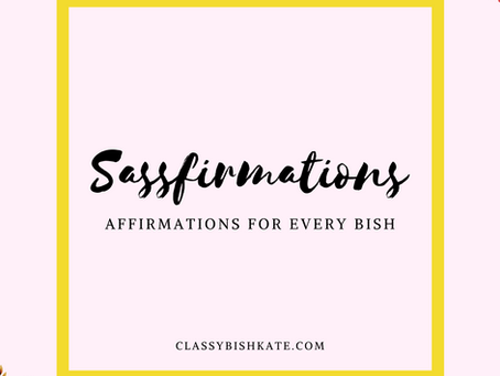 Sassfirmations: Worth The Wait