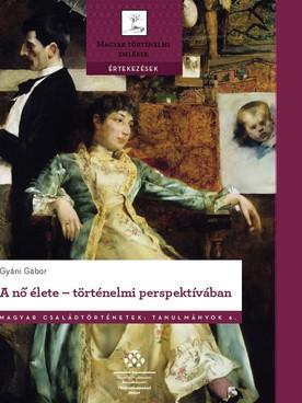 A nő élete - történelmi perspektívában címmel jelent meg Gyáni Gábor új monográfiája!