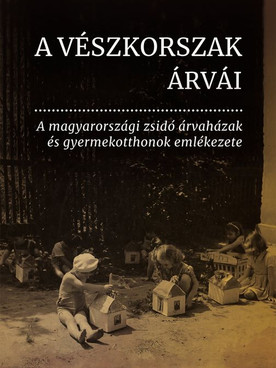 A Vészkorszak árvái - új kötet a magyarországi zsidó árvaházak emlékezetéről