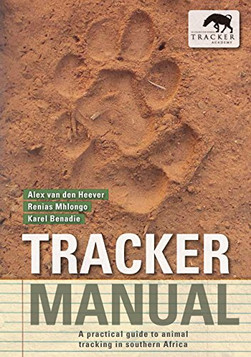 Tracker Manual A practical guide to animal tracking in southern Africa