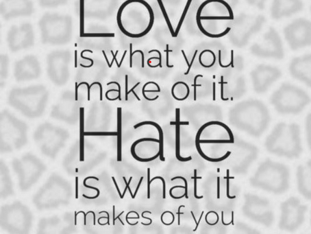 All our lives we have a choice; Love vs Hate, What consumes you?