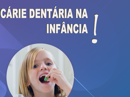 CÁRIE DENTÁRIA NA INFÂNCIA!