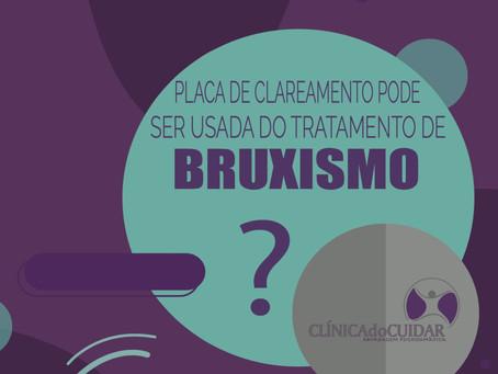 PLACA DE CLAREAMENTO PODE SER USADA NO TRATAMENTO DO  BRUXISMO?