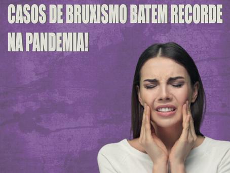 CASOS DE BRUXISMO BATEM REDORDE NA PANDEMIA!