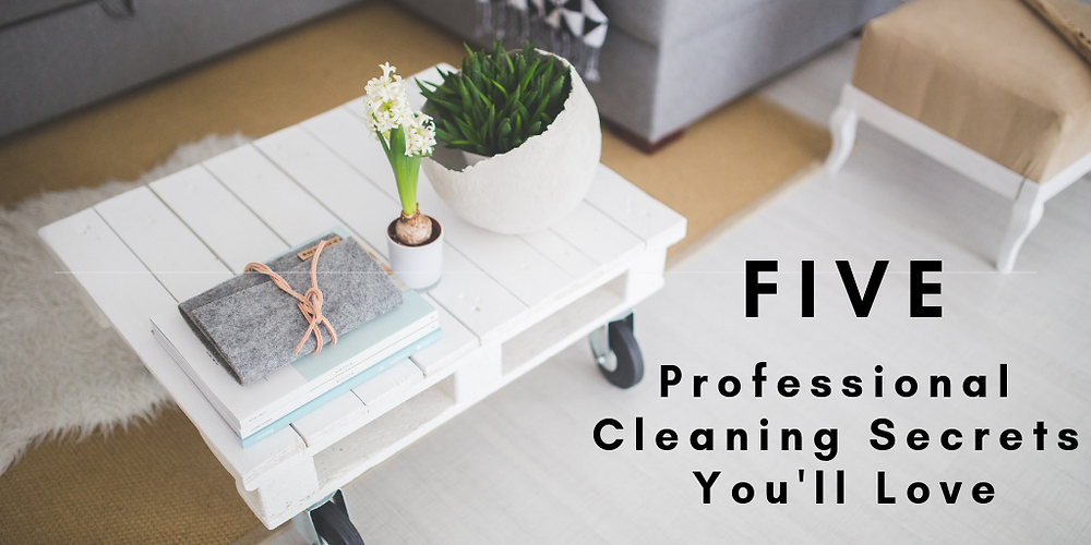 Five Professional Cleaning Secrets You'll Love