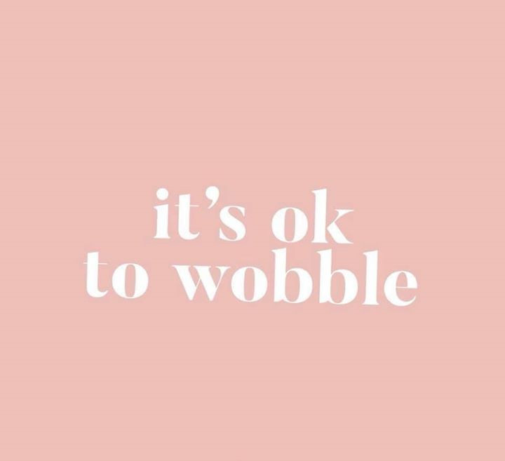 its OK to wobble