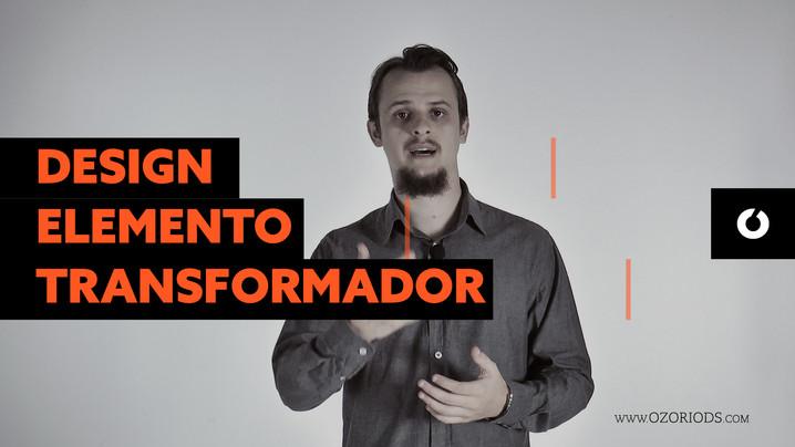 DESIGN UM ELEMENTO TRANSFORMADOR
