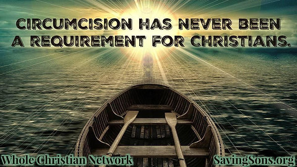 Circumcision has never been needed for Christians. Whole Christian Network