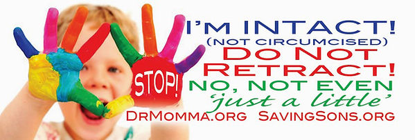 I'm Intact - Not Circumcised - Do NOT Retract! No, not even 'just a little.' DrMomma.org SavingSons.org IntactNetwork.org