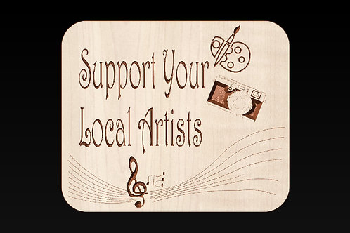 Support Your Local Artists Wooden Sign