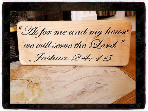 Joshua 24:15, As for me and my house we will serve the Lord