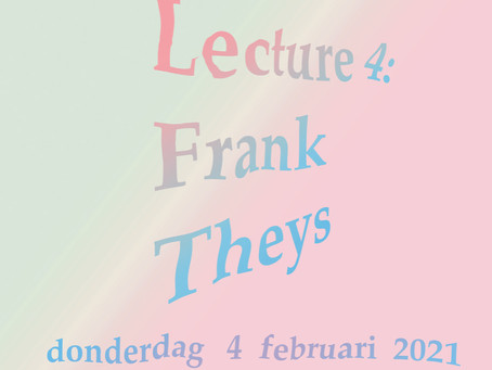 LECTURE | Frank Theys - Lunch Lecture 4  | 4 FEB. 2021 |