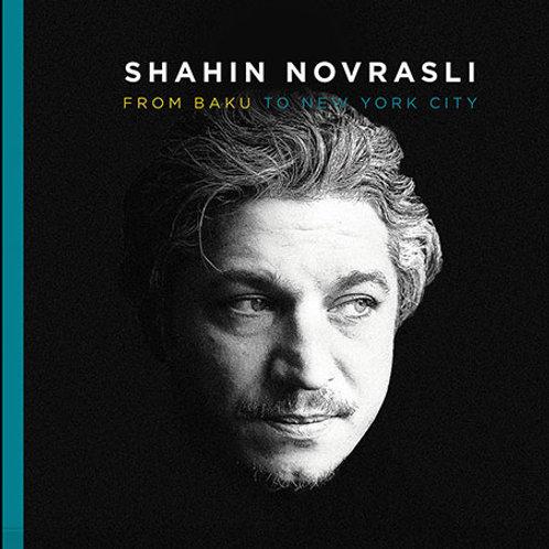 CD / SHAHIN NOVRASLI / FROM BAKU TO NEW YORK CITY