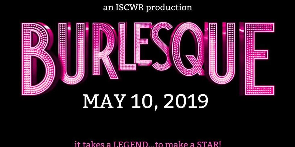 ISCWR Presents: BURLESQUE