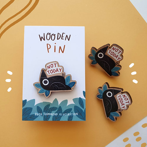 Not Today Wooden Pin