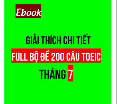 GIẢI THÍCH CHI TIẾT FULL BỘ ĐỀ 200 CÂU TOEIC THÁNG 7