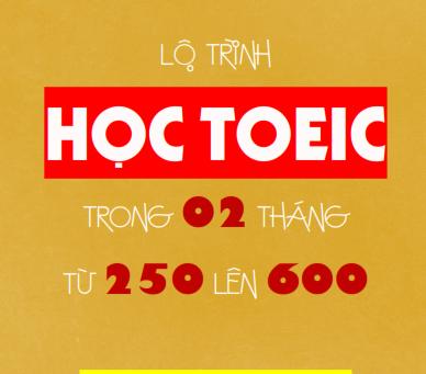 LỘ TRÌNH TỰ HỌC TOEIC TỪ 250 LÊN 600 TRONG VÒNG 2 THÁNG - BENZENENGLISH