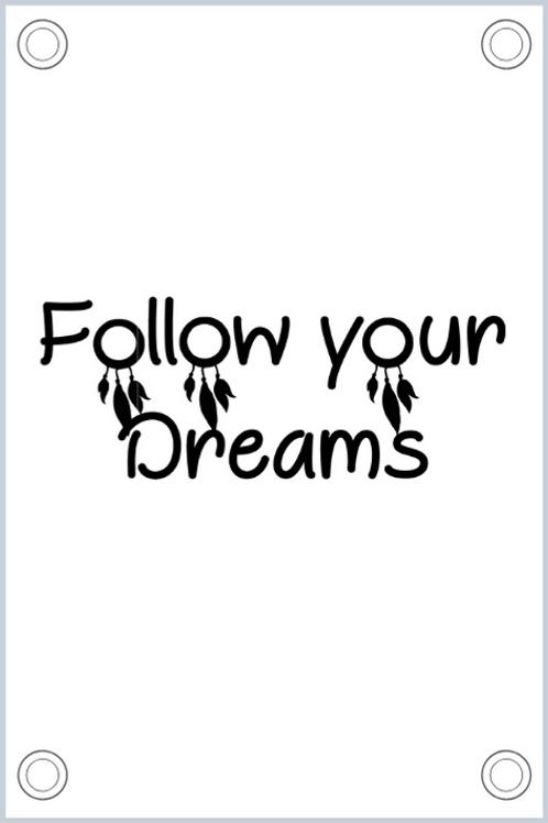 Tuinposter: Follow your dreams