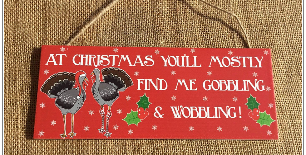 Cheeky Turkey Plaque - At Christmas you'll mostly find me gobbling and wobbling