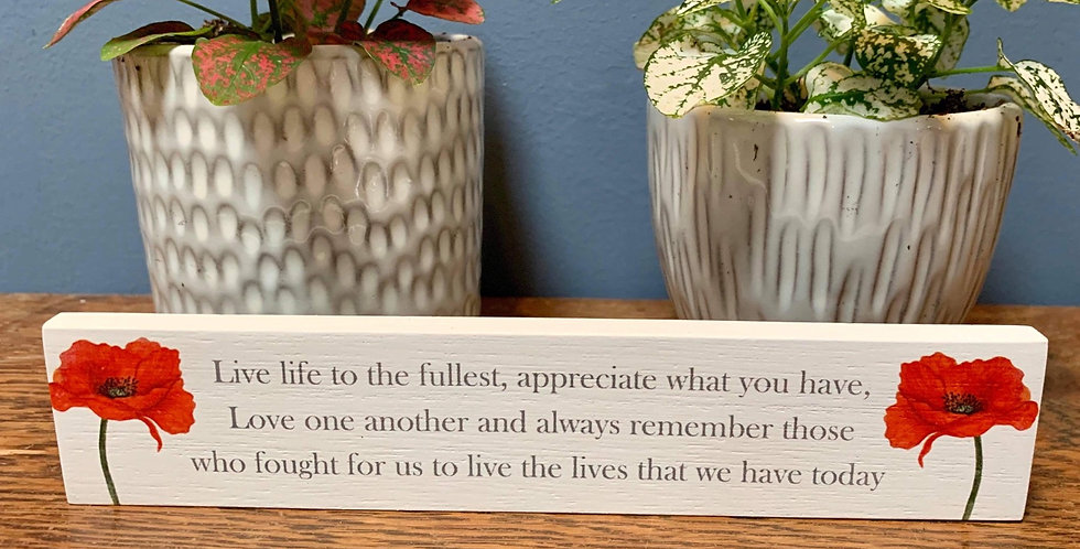 Poppy standing plaque - 'Live life to the fullest...'