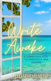 Write Awake: A Conscious Path to Creativity and Change