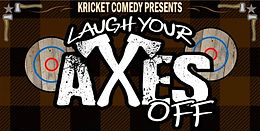 Kricket Comedy Presents: LAUGH YOUR AXES OFF!!