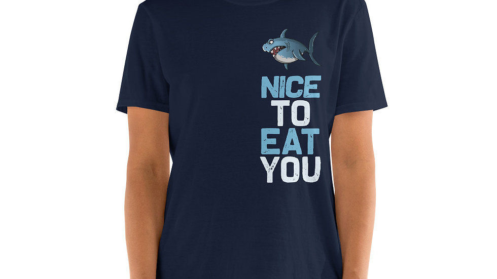 Nice to eat you shark Unisex T-Shirt