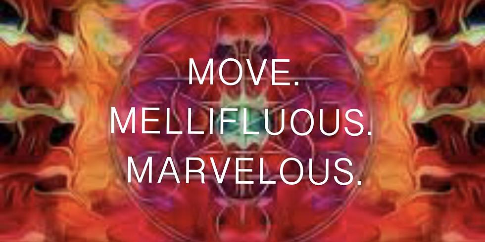 MOVE. MELLIFLUOUS. MARVELOUS