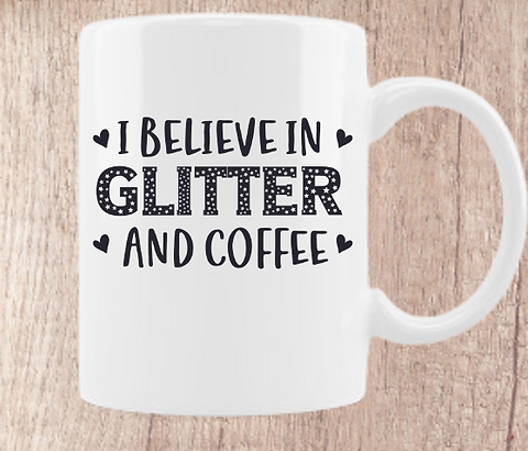 I Believe In Glitter and Coffee 12oz Coffee Mug