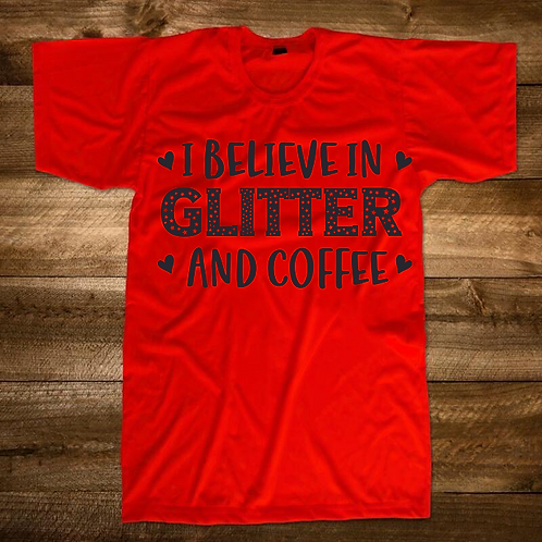 I Believe in Glitter And Coffee T-Shirt