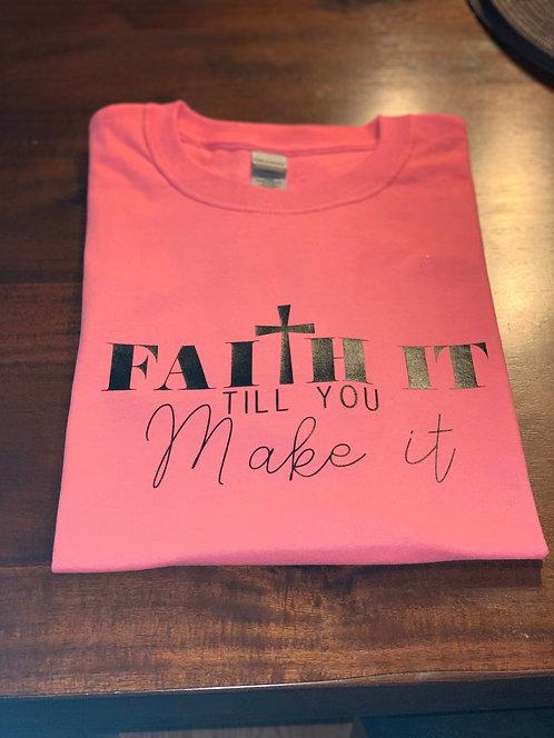 Faith It 'TIll You Make It T-Shirt
