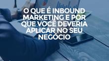 O que é Inbound Marketing e por que você deveria aplicar no seu negócio