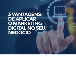 3 vantagens de aplicar o marketing digital no seu negócio