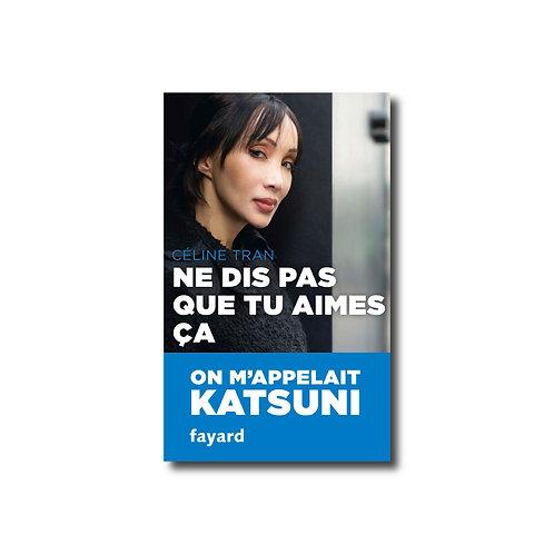 "Livre ""Ne dis pas que tu aimes ça"" de Céline Tran - Editions Fayard"