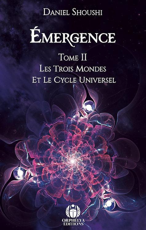 Emergence Tome II - Les trois mondes et le Cycle universel