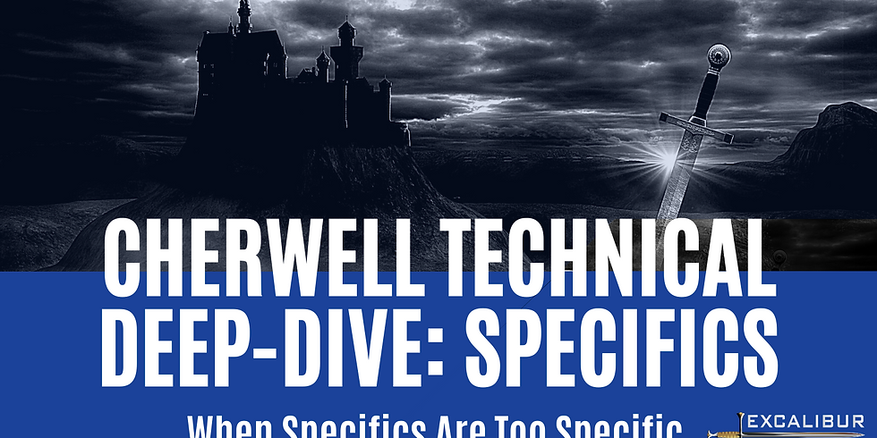 Cherwell Technical Deep-Dive: When Specifics Are Too Specific