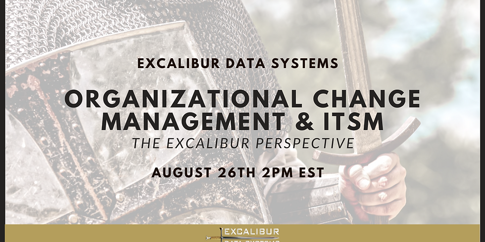 Organizational Change Management & ITSM: The Excalibur Perspective