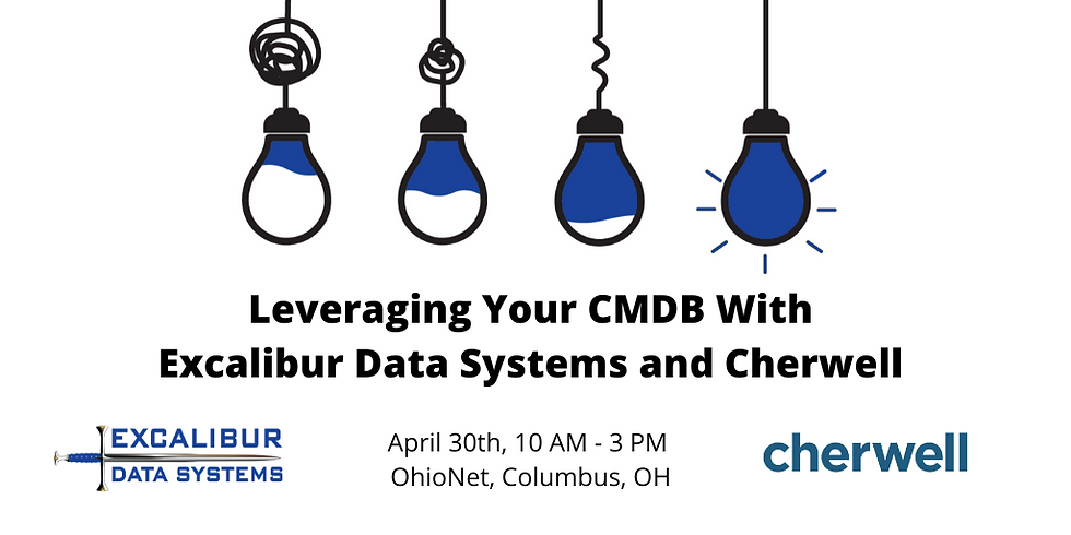 Leveraging Your CMDB With Excalibur Data Systems and Cherwell
