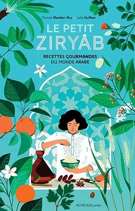Le petit Ziryâb - recettes gourmandes du monde arabe